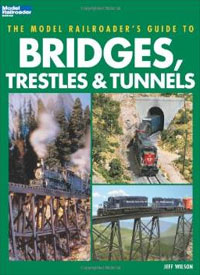 Model Railroader's Guide to Bridges, Trestles & Tunnels