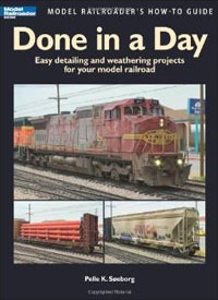 Done in a Day: Easy Detailing and Weathering Projects for Your Model Railroad Done in a Day